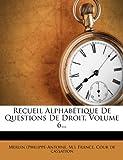 Recueil Alphabétique de Questions de Droit, Volume 6..., Merlin (Philippe-Antoine and M.), 1275948642