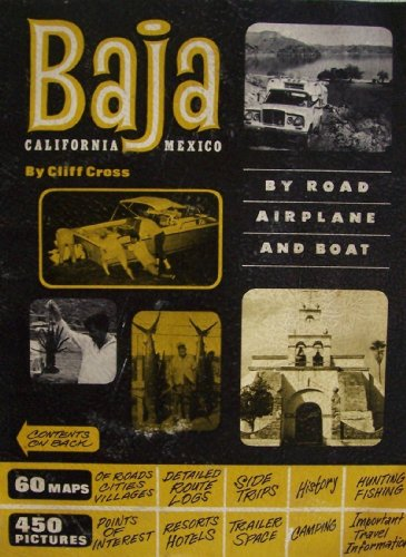 Baja California Mexico by Road Airplane and Boat [ 1970 - 1971 Edition ] (60 maps of roads cities villages, detailed route logs, side trips, history, hunting fishing, 450 pictures points of interest, resorts hotels, trailer space, camping, important travel information)