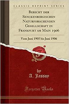 Bericht der Senckenbergischen Naturforschenden Gesellschaft in Frankfurt am Main 1906: Vom Juni 1905 bis Juni 1906 (Classic Reprint)