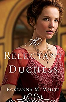 The Reluctant Duchess (Ladies of the Manor Book #2) by [White, Roseanna M.]