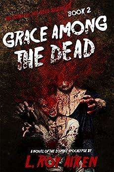THE SAGA OF THE DEAD SILENCER Book 2: Grace Among The Dead by [AIKEN, L.Roy]