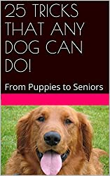 25 TRICKS THAT ANY DOG CAN DO!: From Puppies to Seniors