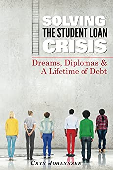 Amazon.com: Solving the Student Loan Crisis: Dreams, Diplomas &  A Lifetime of Debt eBook: Cryn Johannsen: Kindle Store