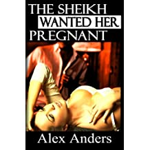 The Sheikh Wanted Her Pregnant: (BDSM, Interracial, Alpha Male Dominant, Female Submissive Erotica)