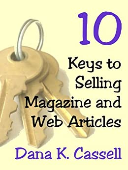10 Keys to Selling Magazine and Web Articles (Keys to ... Book 2) by [Cassell, Dana K.]