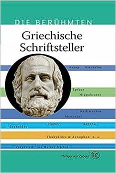 Griechische Schriftsteller: Homer, Platon, Xenophon - Schriftsteller, Aus Deren Quellen Wir Heute Noch Schopfen (Die Beruhmten)