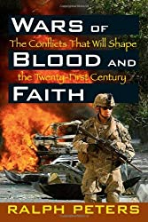Wars of Blood and Faith: The Conflicts That Will Shape the Twenty First Century