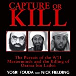 Capture or Kill: The Pursuit of the 9/11 Masterminds and the Killing of Osama bin Laden | Nick Fielding,Yorsi Fouda