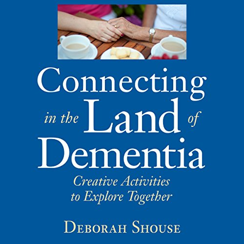 Connecting in the Land of Dementia: Creative Activities to Explore Together by Central Recovery Press