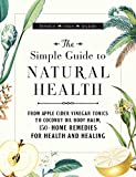 download ebook the simple guide to natural health: from apple cider vinegar tonics to coconut oil body balm, 150+ home remedies for health and healing pdf epub