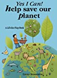Yes I Can! Help Save Our Planet: A Lift-the-Flap Book w/ Green Game