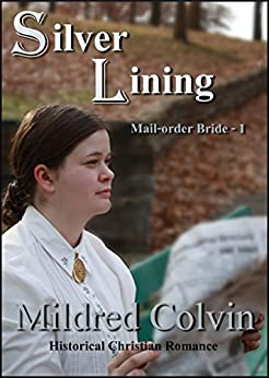 Silver Lining: Christian Historical Romance (Mail-order Bride Book 1) by [Colvin, Mildred]