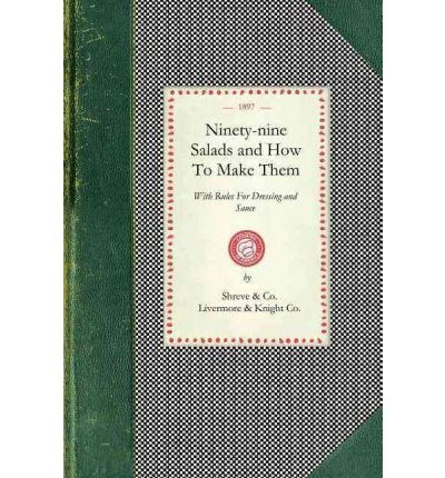 -ninety-nine-salads-and-how-to-make-them-with-rules-for-dressing-and-sauce-by-shreve-co-san-francisc