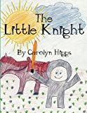 The Little Knight, Carolyn Higgs, 1615460950