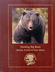 Hunting North America's Big Bear: Grizzly, Brown, and Polar Bear Hunting Techniques and Adventures (Hunter's Information Series)