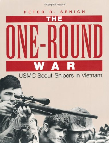 The One-Round War: USMC Scout-Snipers In Vietnam (History Of The Marine Corps Scout Sniper)