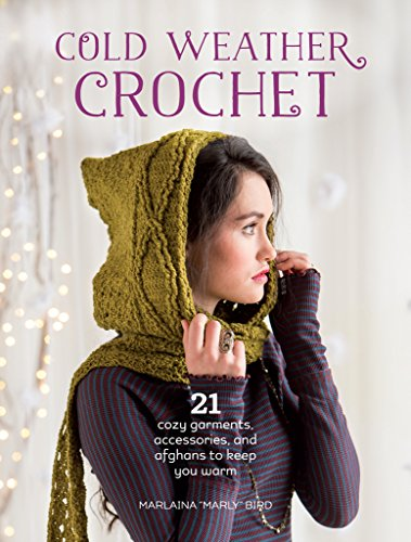 "Cold Weather Crochet: 21 Cozy Garments, Accessories, and Afghans to Keep You Warm by [Bird, Marlaina ""Marly""]"