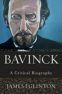 Bavinck: A Critical Biography: Eglinton, James: 9781540961358: Amazon.com:  Books