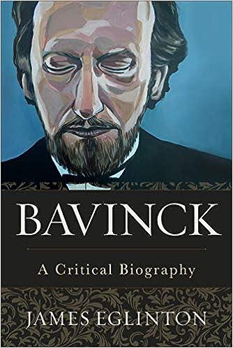 Bavinck: A Critical Biography: Eglinton, James: 9781540961358: Amazon.com:  Books