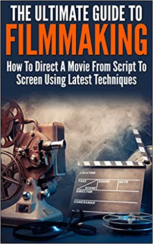 Download The Ultimate Guide To Filmmaking: How To Direct A Movie From Script To Screen Using Latest Techniques (Movie Making, How To Direct a Film,Film Making, Film Direction) PDF, azw (Kindle)