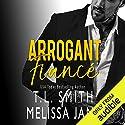 Arrogant Fiancé Hörbuch von T. L. Smith, Melissa Jane Gesprochen von: Felicity Hart, Biff Summers