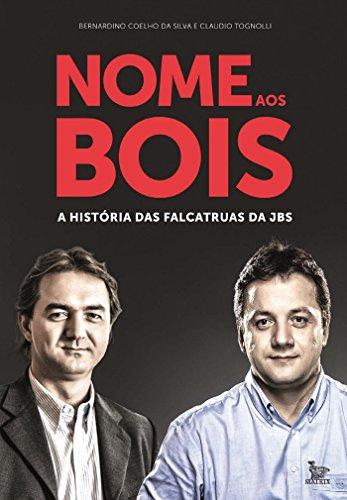Nome aos bois: A história das falcatruas da JBS (Portuguese Edition)