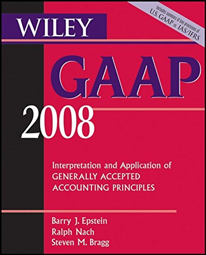 Wiley GAAP 2008: Interpretation and Application of Generally Accepted Accounting Principles (Wiley GAAP: Interpretation