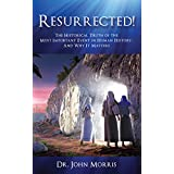 Resurrected!: The Historical Truth of the Most Important Event in Human History - And Why It Matters (Kindle Edition)