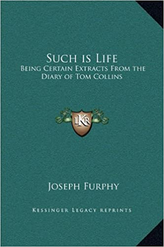 Such is Life: Being Certain Extracts From the Diary of Tom Collins