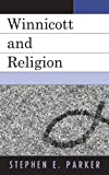 Winnicott and Religion, Parker, Stephen, 0765709066
