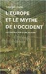 L'Europe et le mythe de l'Occident. La construction d'une histoire par Corm