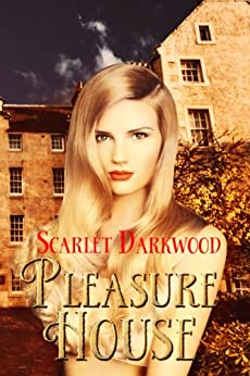 Pleasure House: The Beginning (House Tales) by [Darkwood, Scarlet]