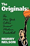 img - for The Originals: New York Celtics Invent Modern Basketball (Sports and Culture Publication) book / textbook / text book