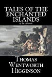 Tales of the Enchanted Islands of the at, Thomas Higginson, 1603120211