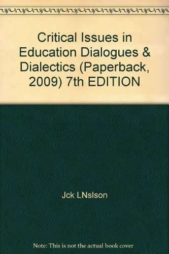 Critical Issues in Education Dialogues & Dialectics (Paperback, 2009) 7th EDITION