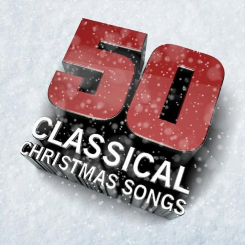 50 classical christmas songs - Classical Christmas Songs
