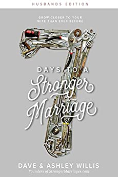 7 Days to a Stronger Marriage: Grow closer to your wife than ever before (7 Day Marriage Challenge Book 2) by [Willis, Dave, Willis, Ashley]