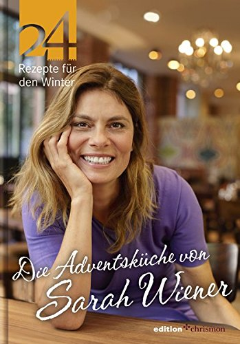 Die Adventsküche von Sarah Wiener: 24 Rezepte für den Winter (edition chrismon)