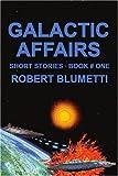 Galactic Affairs, Robert Blumetti, 0595248659