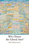 img - for Why Choose the Liberal Arts? book / textbook / text book
