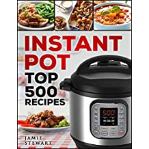 Instant Pot - Top 500 Recipes Cookbook: (Fast and Slow, Slow Cooking, Meals, Chicken, Crock Pot, Instant Pot, Electric Pressure Cooker, Dinner, Breakfast, Lunch and Fast Snacks)