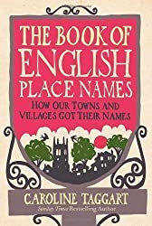 The Book of English Place Names: How Our Towns and Villages Got Their Names by Taggart, Caroline published by Ebury Press (2011)