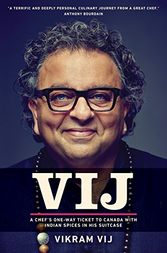 Vij: A Chef's One-Way Ticket to Canada with Indian Spices in His Suitcase by Vikram Vij