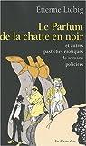 Le parfum de la chatte en noir et autres pastiches érotiques de romans policiers par Liebig