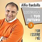 Costruisci il tuo futuro (Per essere più 3) | Alfio Bardolla
