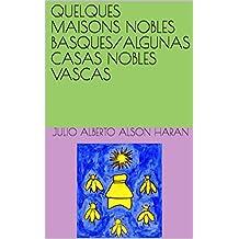 QUELQUES MAISONS NOBLES BASQUES/ALGUNAS CASAS NOBLES VASCAS (French Edition)