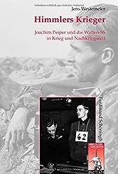 Himmlers Krieger: Joachim Peiper und die Waffen-SS in Krieg und Nachkriegszeit