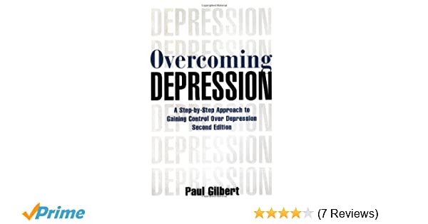 Overcoming Depression: A Step-by-Step Approach to Gaining Control Over Depression