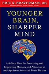 [Younger Brain, Sharper Mind: A 6-Step Plan for Preserving and Improving Memory and Attention at Any Age from America's Brain Doctor] [By: Braverman, Eric R.] [January, 2013] Paperback