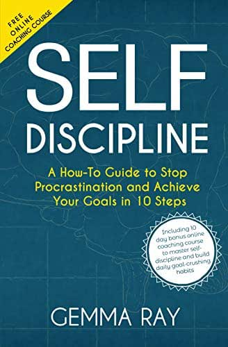 Self Discipline: A How-To Guide to Stop Procrastination, Achieve Your Goals in 10 Steps  and Build Daily Goal-Crushing Habits